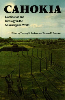 Cover image for Cahokia: domination and ideology in the Mississippian world