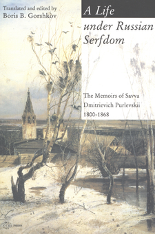 Cover image for A life under Russian serfdom: the memoirs of Savva Dmitrievich Purlevskii, 1800-1868