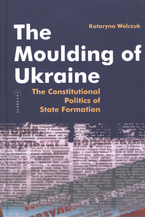 Cover image for The moulding of Ukraine: the constitutional politics of state formation