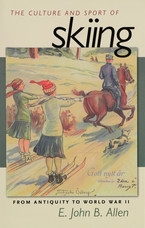 Cover image for The culture and sport of skiing: from antiquity to World War II