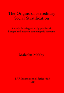 Cover image for The Origins of Hereditary Social Stratification: A study focusing on early prehistoric Europe and modern ethnographic accounts