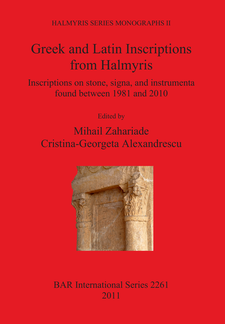 Cover image for Greek and Latin Inscriptions from Halmyris: Inscriptions on stone, signa, and instrumenta found between 1981 and 2010