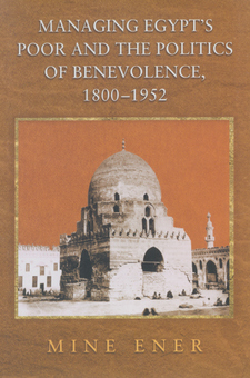 Cover image for Managing Egypt's poor and the politics of benevolence, 1800-1952