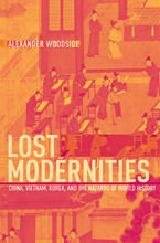 Cover image for Lost modernities: China, Vietnam, Korea, and the hazards of world history