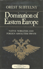 Cover image for Domination of Eastern Europe: native nobilities and foreign absolutism, 1500-1715