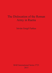 Cover image for The Dislocation of the Roman Army in Raetia