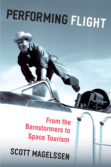 Cover image for Performing Flight: From the Barnstormers to Space Tourism