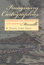 Cover image for Imaginary cartographies: possession and identity in late medieval Marseille