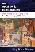 Cover image for An Appalachian reawakening: West Virginia and the perils of the new machine age, 1945-1972