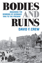 Cover image for Bodies and Ruins: Imagining the Bombing of Germany, 1945 to the Present