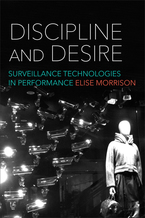 Cover image for Discipline and Desire: Surveillance Technologies in Performance
