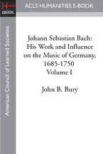 Cover image for Johann Sebastian Bach: his work and influence on the music of Germany, 1685-1750, Vol. 1