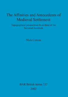 Cover image for The Affinities and Antecedents of Medieval Settlement: Topographical perspectives from three of the Somerset hundreds