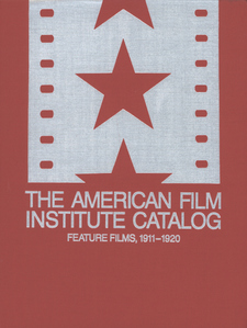 Cover image for The American Film Institute catalog of motion pictures produced in the United States: feature films, 1911-1920, Vol. 1