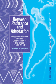 Cover image for Between resistance and adaptation: indigenous peoples and the colonisation of the Chocó, 1510-1753