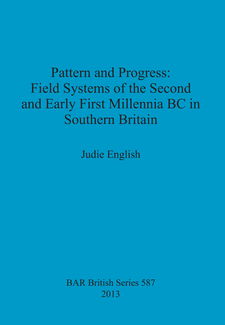 Cover image for Pattern and Progress: Field Systems of the Second and Early First Millennia BC in Southern Britain