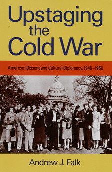 Cover image for Upstaging the Cold War: American dissent and cultural diplomacy, 1940-1960
