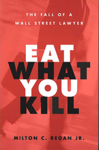 Cover image for Eat What You Kill: The Fall of a Wall Street Lawyer