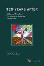 Cover image for Ten Years After: A History of Roma School Desegregation in Central and Eastern Europe
