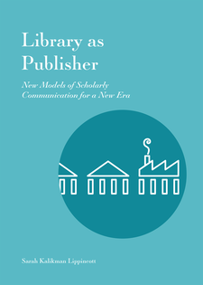 Cover image for Library As Publisher: New Models of Scholarly Communication for a New Era