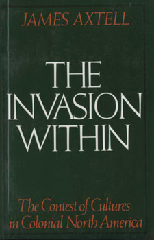 Cover for The invasion within: the contest of cultures in Colonial North America