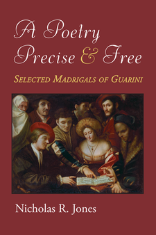Cover image for A Poetry Precise and Free: Selected Madrigals of Guarini