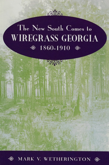 Cover image for The New South Comes to Wiregrass Georgia, 1860-1910