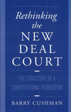 Cover image for Rethinking the new deal court: the structure of a constitutional revolution