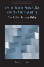 Cover image for Moving Beyond Prozac, DSM, and the New Psychiatry: The Birth of Postpsychiatry