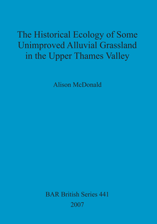 Cover image for The Historical Ecology of some Unimproved Alluvial Grassland in the Upper Thames Valley