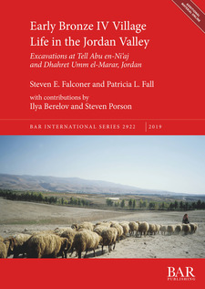 Cover image for Early Bronze IV Village Life in the Jordan Valley: Excavations at Tell Abu en-Ni'aj and Dhahret Umm el-Marar, Jordan