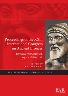 Cover image for Proceedings of the XXth International Congress on Ancient Bronzes: Resource, reconstruction, representation, role