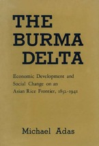 Cover image for The Burma delta: economic development and social change on an Asian rice frontier, 1852-1941