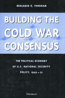 Cover image for Building the Cold War Consensus: The Political Economy of U.S. National Security Policy, 1949-51
