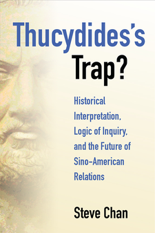 Cover image for Thucydides's Trap?: Historical Interpretation, Logic of Inquiry, and the Future of Sino-American Relations