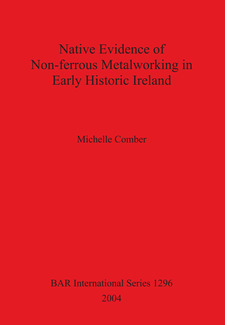 Cover image for Native Evidence of Non-ferrous Metalworking in Early Historic Ireland