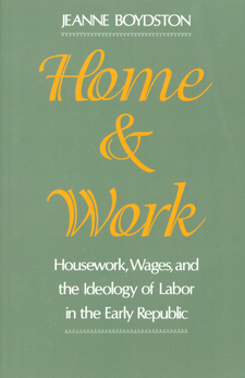 Cover image for Home and work: housework, wages, and the ideology of labor in the early republic
