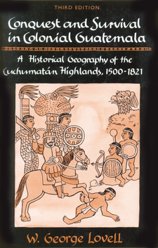 Cover image for Conquest and survival in colonial Guatemala : a historical geography of the Cuchumatán Highlands, 1500-1821