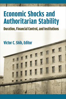 Cover image for Economic Shocks and Authoritarian Stability: Duration, Financial Control, and Institutions