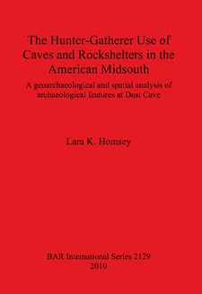 Cover image for The Hunter-Gatherer Use of Caves and Rockshelters in the American Midsouth: A geoarchaeological and spatial analysis of archaeological features at Dust Cave