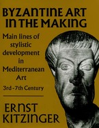 Cover image for Byzantine art in the making: main lines of stylistic development in Mediterranean art, 3rd-7th century