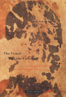 Cover image for The visual and the visionary: art and female spirituality in late medieval Germany