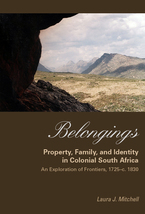 Cover image for Belongings: property, family, and identity in colonial South Africa : an exploration of frontiers, 1725-c. 1830)