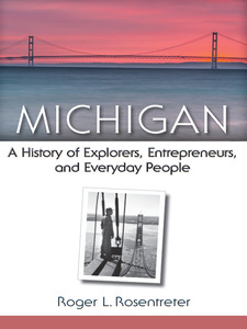 Cover for Michigan: A History of Explorers, Entrepreneurs, and Everyday People