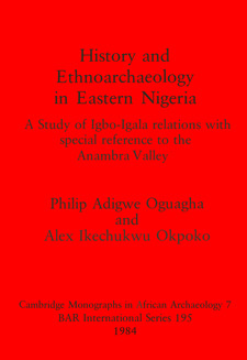 Cover image for History and Ethnoarchaeology in Eastern Nigeria: A Study of Igbo-Igala relations with special reference to the Anambra Valley