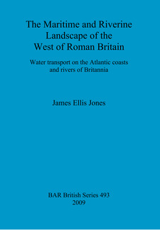 Cover image for The Maritime and Riverine Landscape of the West of Roman Britain: Water transport on the Atlantic coasts and rivers of Britannia