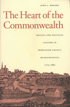 Cover image for The heart of the Commonwealth: society and political culture in Worcester County, Massachusetts, 1713-1861