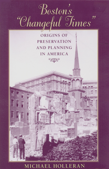 "Cover image for Boston's ""changeful times"": origins of preservation & planning in America"