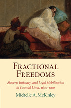 Cover image for Fractional Freedoms: Slavery, Intimacy, and Legal Mobilization in Colonial Lima, 1600-1700