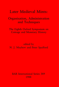 Cover image for Later Medieval Mints: Organization, Administration and Techniques. The Eighth Oxford Symposium on Coinage and Monetary History
